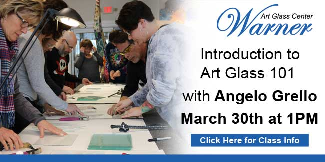 Warner Art Glass Center presents Introduction to Art Glass 101 with Angelo Grello March 30th at 1pm | Click here for class info